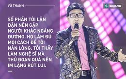 Vũ Thanh: Được Thẩm Thúy Hằng xem như anh trai nhưng cuộc sống chịu quá nhiều thua thiệt