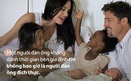 """""""Không dành thời gian bên gia đình thì không bao giờ là người đàn ông đích thực"""""""