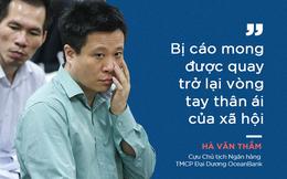 Lời sau cùng của Hà Văn Thắm và các bị cáo trong đại án OceanBank