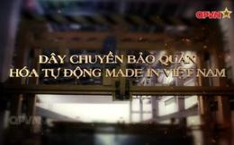 Dây chuyền bảo quản hóa tự động made in Việt Nam