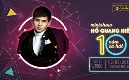 CeeShow trực tiếp minishow đầu tiên sau 10 năm ca hát của Hồ Quang Hiếu
