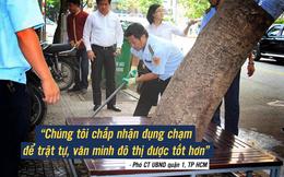 Phó Chủ tịch quận 1, TP HCM: Chấp nhận đụng chạm để giành lại vỉa hè