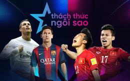 """Thách thức ngôi sao: Sao Việt """"đối đầu"""" Ronaldo, Messi, Rooney..."""