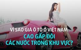 Đã có đáp án về việc giá ô tô ở Việt Nam siêu đắt đỏ, cao gấp đôi các nước trong khu vực
