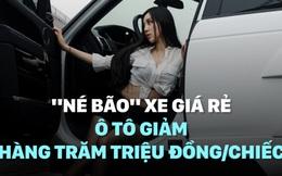 """""""Né bão"""" xe giá rẻ, ô tô giảm hàng trăm triệu đồng/chiếc"""