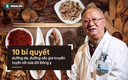 GS Đông y hơn 70 tuổi tiết lộ bí quyết gia truyền để có làn da đẹp đáng mơ ước