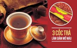 Chuyên gia Đông y chia sẻ 3 loại trà uống hàng ngày có thể chữa bệnh mỡ máu cao