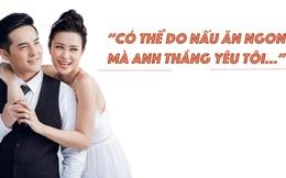 """Đông Nhi: """"Có thể do nấu ăn ngon mà anh Thắng yêu tôi"""""""