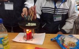 """Học """"thánh ăn vụng"""", nhóm HS tự chế bếp lò, chiên chả cá bằng chảo chống dính ngay trong lớp"""