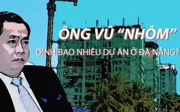 """Trước khi bị truy nã, ông Vũ """"nhôm"""" đã thoái sạch vốn ở hàng loạt dự án BĐS như thế nào?"""