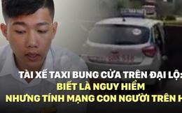 Tài xế taxi bung cửa trên đại lộ: Biết là nguy hiểm nhưng tính mạng con người trên hết