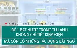 Để một bát nước trong tủ lạnh: Mẹo đơn giản, tác dụng bất ngờ