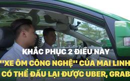 """Điểm cốt yếu để """"xe ôm công nghệ"""" của Mai Linh """"đấu"""" lại với Uber, Grab"""