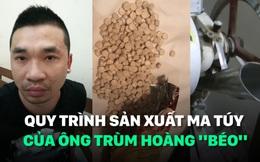 Cận cảnh quy trình sản xuất thuốc lắc của ông trùm ma túy Hoàng béo