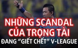"""Những scandal của trọng tài đang """"giết chết"""" V-League"""