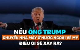 Nếu ông Trump chuyển nhà máy ở nước ngoài về Mỹ, điều gì sẽ xảy ra?