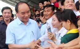 Thủ tướng Nguyễn Xuân Phúc sẽ đối thoại cùng hàng ngàn công nhân miền Trung
