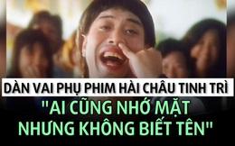 Nếu tự nhận là fan của Châu Tinh Trì, chắc chắn bạn sẽ không thể quên những gương mặt này