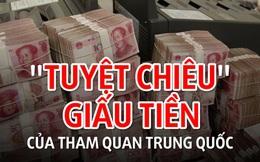 [VIDEO] Lật tẩy tuyệt chiêu giấu tiền của quan tham Trung Quốc