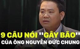 """9 câu nói """"gây bão"""" của ông Nguyễn Đức Chung"""