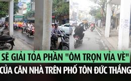 """Sẽ giải tỏa phần """"ôm trọn vỉa hè"""" của căn nhà trên phố Tôn Đức Thắng"""