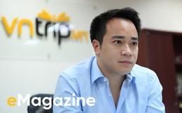 """CEO Vntrip.vn và câu chuyện """"sống trong sợ hãi"""" để biến start-up đầu tư 16 tỷ thành 1.000 tỷ"""