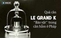 Lịch sử hơn 1 thế kỷ của quả cân 1 kilogram: Được cất giữ như bảo vật trong hầm ở Pháp