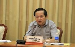 Chân dung cựu Phó Chủ tịch UBND TP.HCM Nguyễn Hữu Tín vừa bị bắt tạm giam