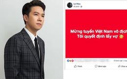 """Mừng Việt Nam vô địch AFF Cup, Lê Hiếu tuyên bố: """"Tôi sẽ lấy vợ"""""""