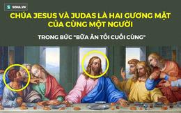 """Bí mật trong """"Bữa ăn tối cuối cùng"""" - tuyệt phẩm hội họa của thiên tài toàn năng Da Vinci"""