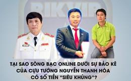 """Tại sao sòng bạc online dưới sự bảo kê của cựu tướng Nguyễn Thanh Hóa có số tiền """"siêu khủng""""?"""