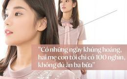 Hoàng Yến Chibi chia sẻ về những ngày khủng hoảng khi hai mẹ con chỉ có 100 nghìn, không đủ để ăn ba bữa
