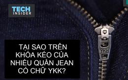 Đừng tưởng bạn biết: Tại sao trên khóa quần jean đều có chữ YKK?