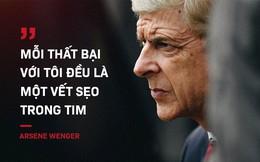 """Arsene Wenger: """"Mỗi thất bại với tôi đều là một vết sẹo trong tim"""""""