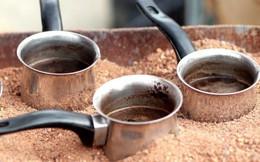 Sáng thức dậy với ly cafe cát - Đồ uống được vinh danh văn hóa phi vật thể nhân loại
