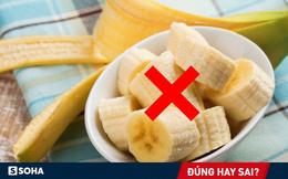 Ăn chuối vào bữa sáng khiến bạn mệt mỏi, buồn ngủ và tiêu hóa kém: Đúng hay sai?