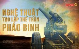 Sức mạnh của pháo binh Việt Nam trong Đại thắng mùa Xuân năm 1975