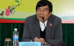 """Sau đơn từ chức, ông Nguyễn Xuân Gụ ấm ức: """"Có những phe cánh muốn rêu rao, bôi nhọ tôi"""""""