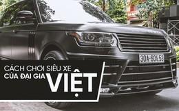 """Những phong cách chơi xe """"khủng"""" khác người của đại gia Việt"""