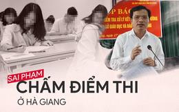 6 ngày điều tra sai phạm điểm thi chấn động ở Hà Giang