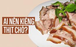 5 nhóm người tuyệt đối không nên ăn thịt chó: Hãy xem có bạn không?
