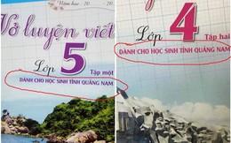 Vở luyện viết chỉ dành cho học sinh Quảng Nam: Bắt buộc hay không bắt buộc?