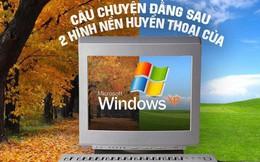 Câu chuyện trái ngang đằng sau 2 hình nền huyền thoại của Windows XP