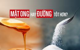 Mật ong có tốt hơn đường như nhiều người vẫn nghĩ? Câu trả lời có thể khiến bạn bất ngờ
