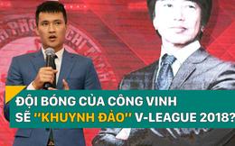 """Đội bóng của Công Vinh sẽ """"khuynh đảo"""" V-League 2018?"""