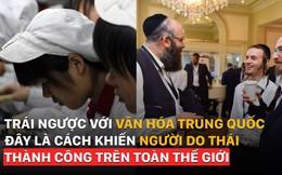 Trái ngược với văn hóa Trung Quốc, đây là cách người Do Thái thành công trên toàn thế giới