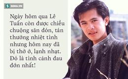 Ngôi sao ca nhạc Lê Tuấn: Hôm qua còn được săn đón, chiều chuộng hôm nay đã bị thờ ơ!