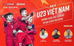 Talk show: Khác biệt lịch sử của U23 Việt Nam phiên bản 2018 (19h45)