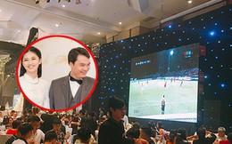 Đám cưới đậm tính thời cuộc của Á hậu Thanh Tú: Màn hình LED chiếu trận Bán kết AFF Cup, cô dâu - chú rể hết mình cổ vũ tuyển Việt Nam