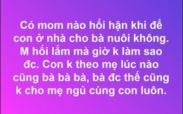 Để cháu cho bà nội chăm, mẹ trẻ hối hận khi con không theo mình nhưng phản ứng của chị em lại đầy bất ngờ